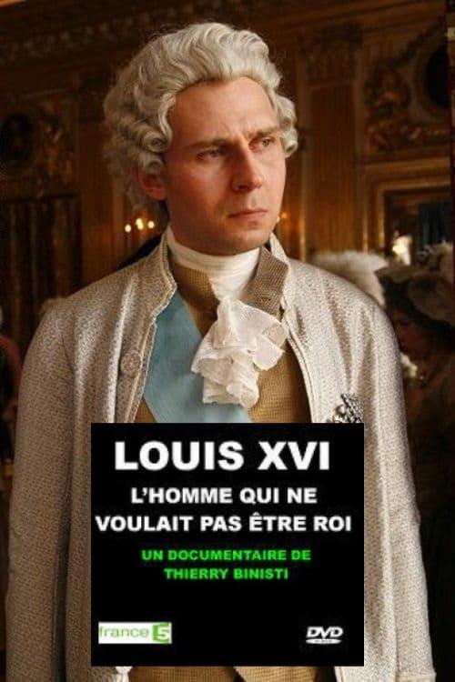 Luís XVI, O Homem Que Não Queria Ser Rei