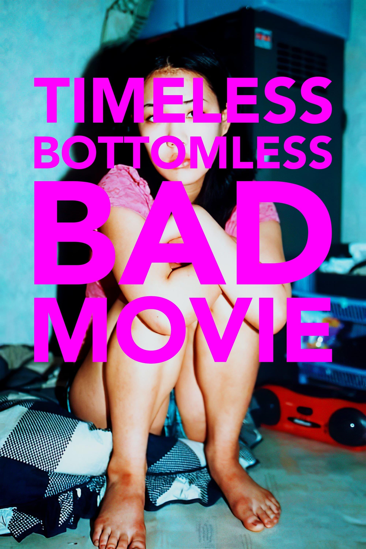 Timeless Bottomless Bad Movie