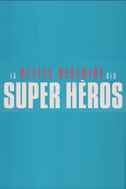La petite histoire des super héros