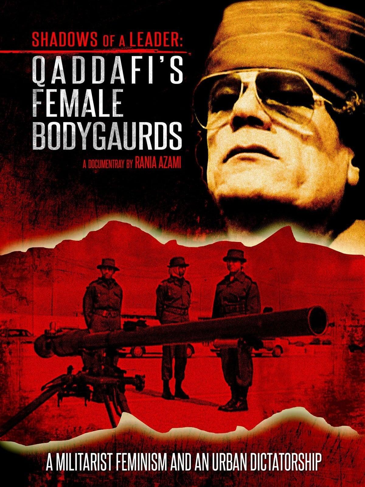Shadows of a Leader: Qaddafi's Female Bodyguards