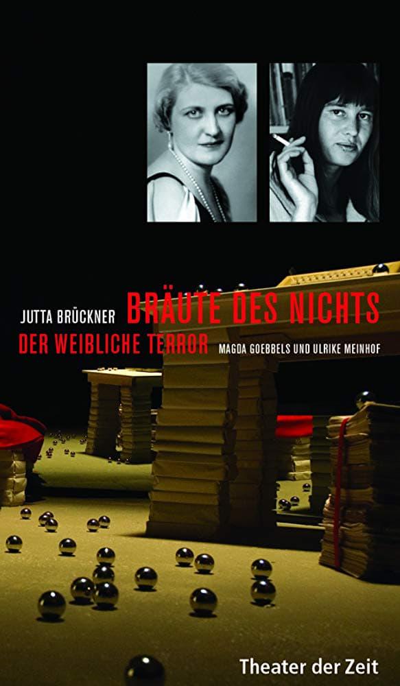 Bräute des Nichts. Der weibliche Terror: Magda Goebbels und Ulrike Meinhof