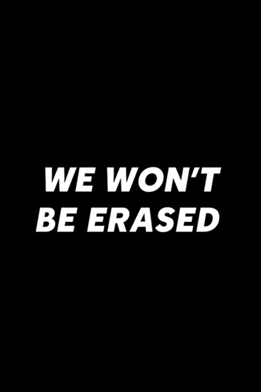 We Won't Be Erased