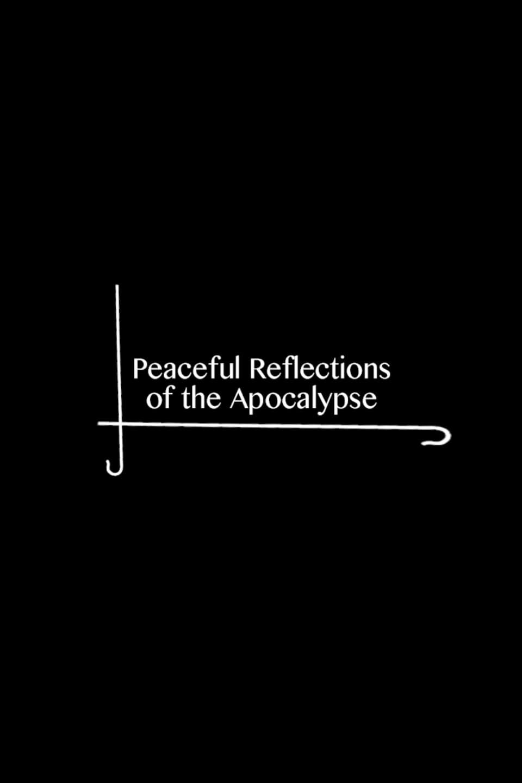 Peaceful Reflections of the Apocalypse