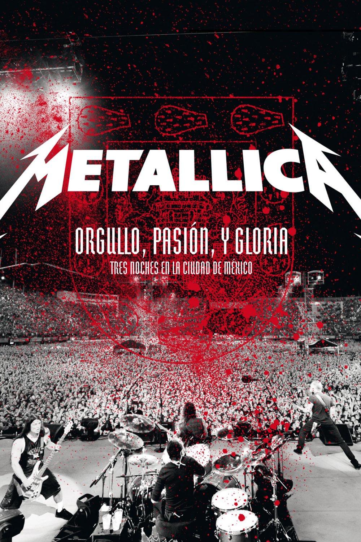 Metallica: Orgullo, Pasión y Gloria: Tres Noches en la Ciudad de Mexico