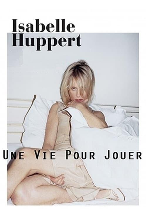 Isabelle Huppert, une vie pour jouer