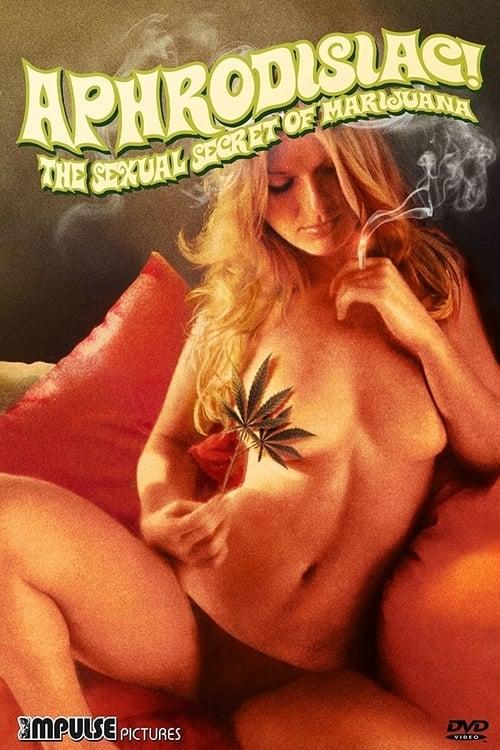 Aphrodisiac!: The Sexual Secret of Marijuana