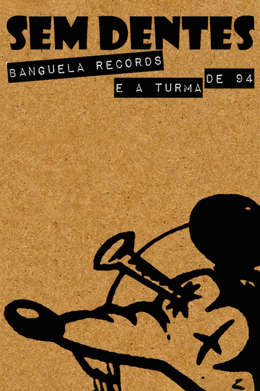 Sem Dentes: Banguela Records e a Turma de 94