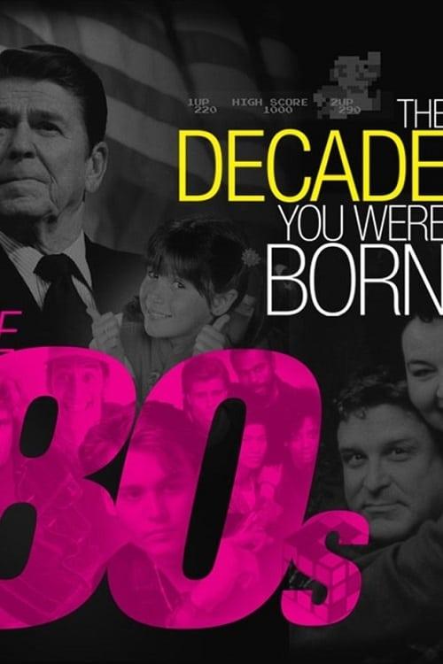 The Decade You Were Born: The 80s