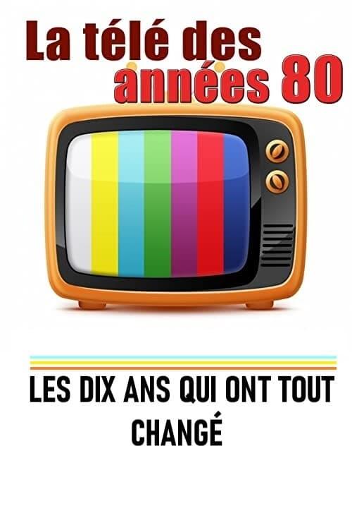 La télé des années 80 - Les 10 ans qui ont tout changé