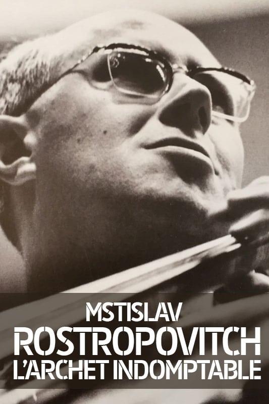 Rostropovich: L'archet Indomptable