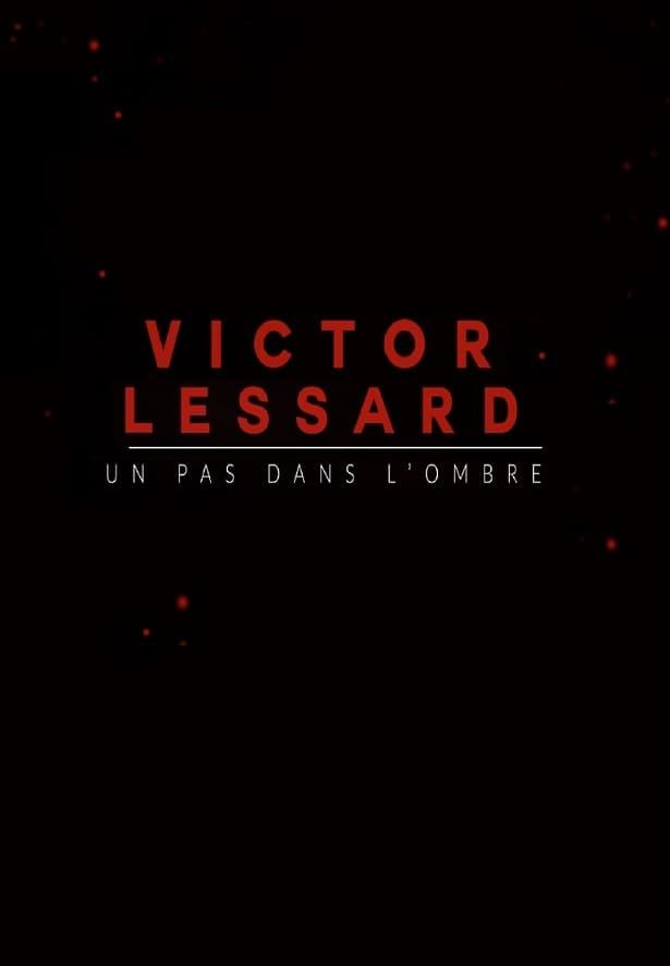Victor Lessard : Un pas dans l'ombre