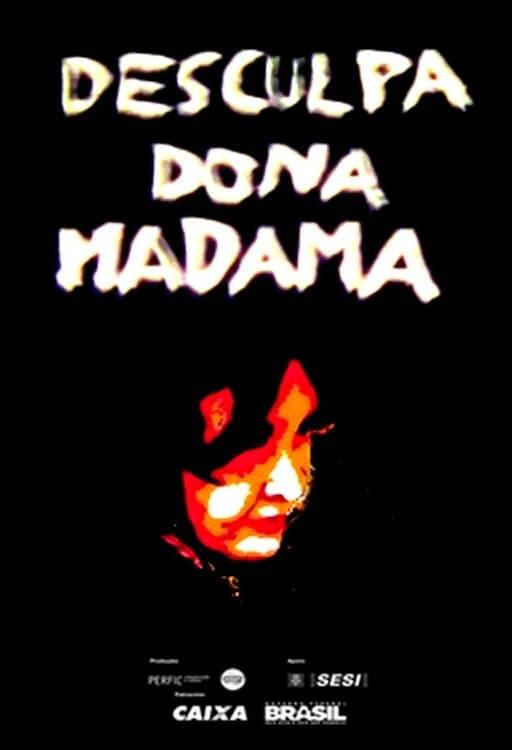 Desculpa, Dona Madama