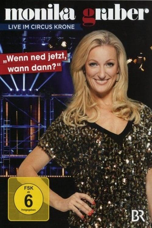 Monika Gruber: Wenn ned jetzt, wann dann?