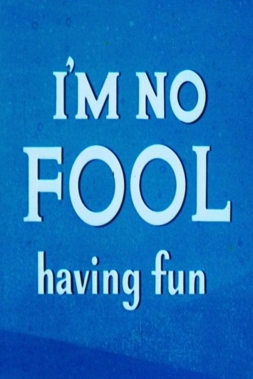 I'm No Fool Having Fun