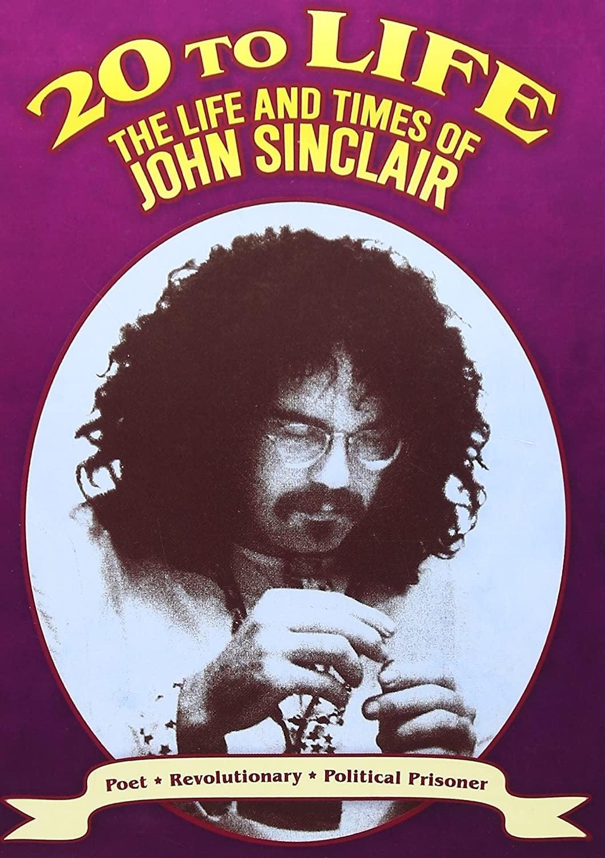 Twenty to Life: The Life & Times of John Sinclair