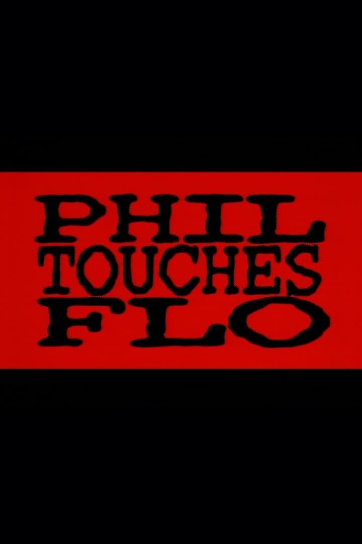 Phil Touches Flo