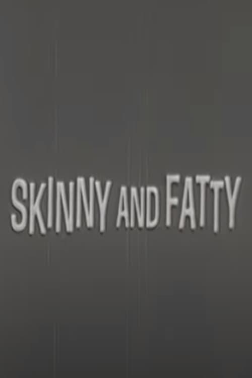 Skinny and Fatty