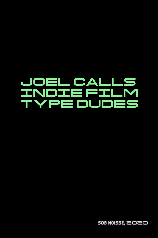 Joel Calls Indie Film Type Dudes