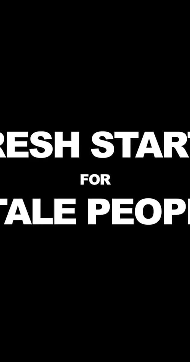 Fresh Starts 4 Stale People