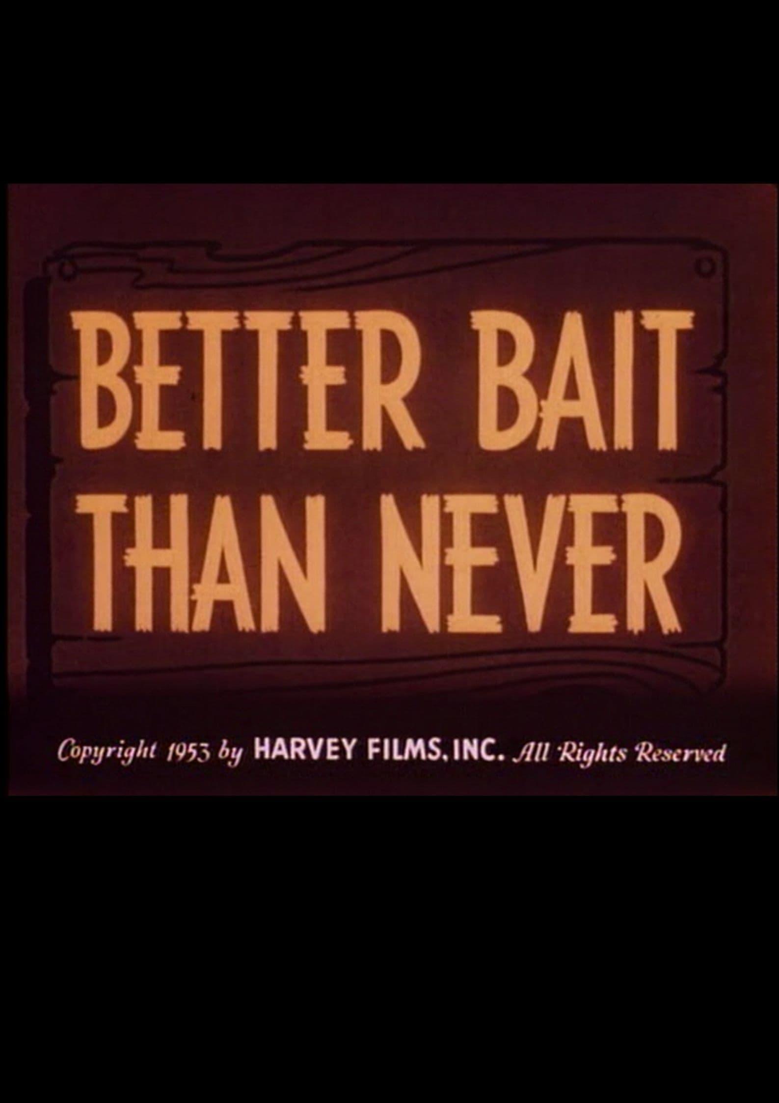 Better Bait Than Never