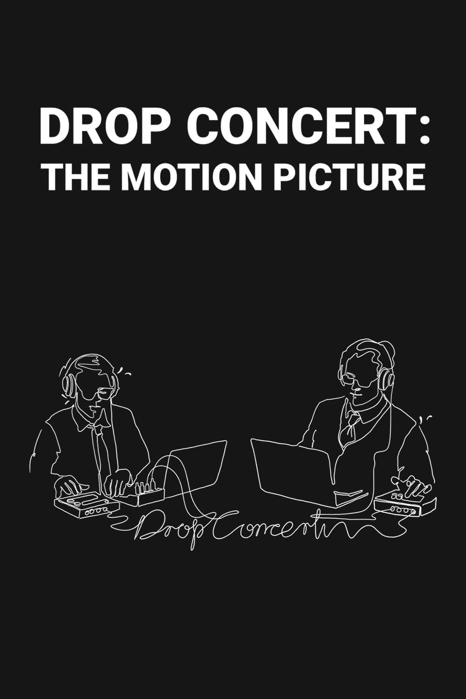 Drop Concert: the Motion Picture