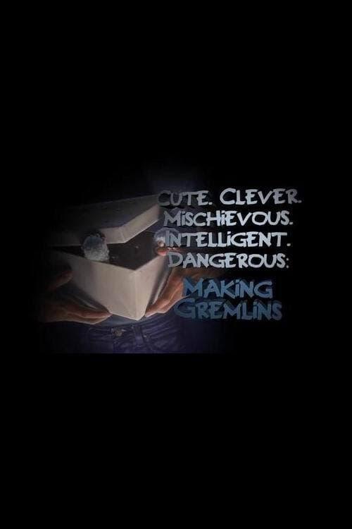 Cute. Clever. Mischievous. Intelligent. Dangerous: Making Gremlins