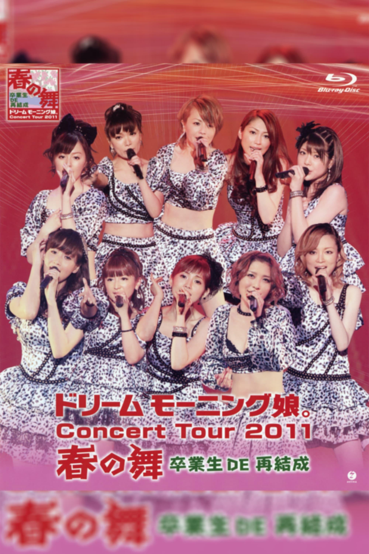 Dream Morning Musume. Concert Tour 2011 Haru no Mai ~Sotsugyousei DE Saikessei~