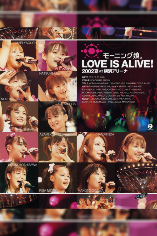 "Morning Musume. 2002 Summer ""LOVE IS ALIVE!"" at Yokohama Arena"