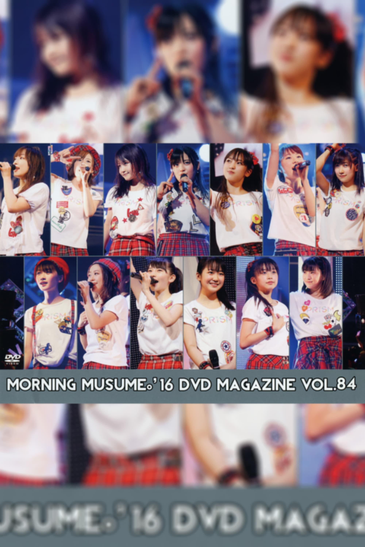 Morning Musume.'16 DVD Magazine Vol.84
