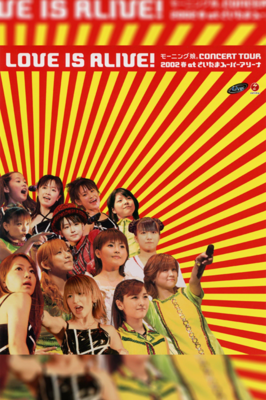 "Morning Musume. 2002 Spring ""LOVE IS ALIVE!"" at Saitama Super Arena"