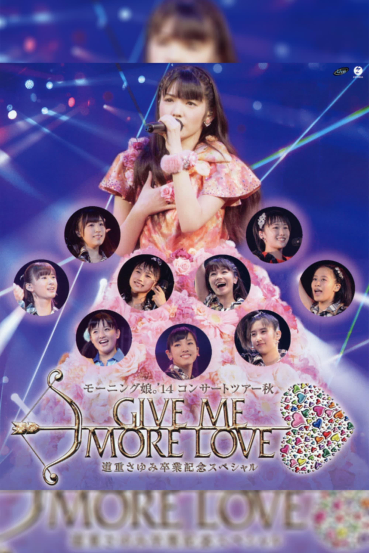 Morning Musume.'14 2014 Autumn GIVE ME MORE LOVE ~Michishige Sayumi Sotsugyou Kinen Special~