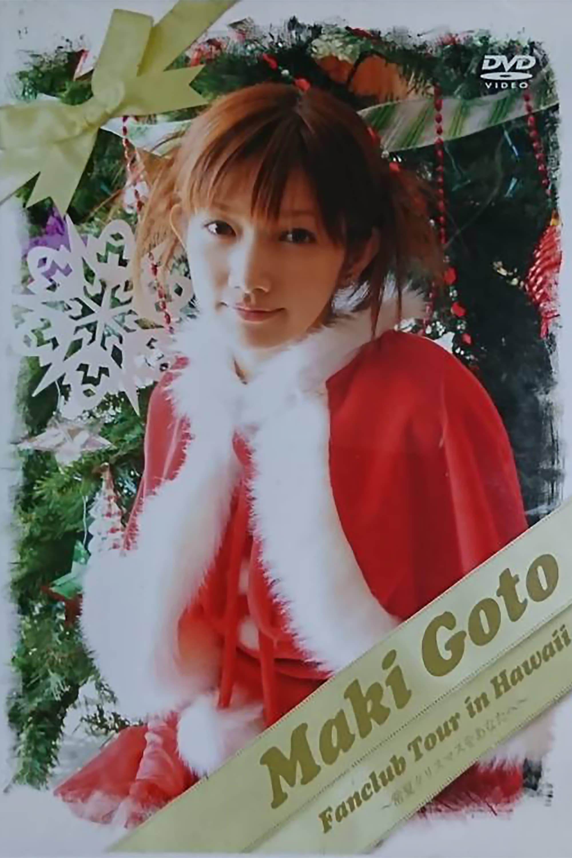Goto Maki 2006 Summer FC Tour in Hawaii ~Tokonatsu Christmas wo Anata he~