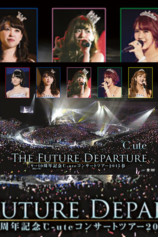 ℃-ute 2015 Spring 9→10 Shuunen Kinen ~The Future Departure~