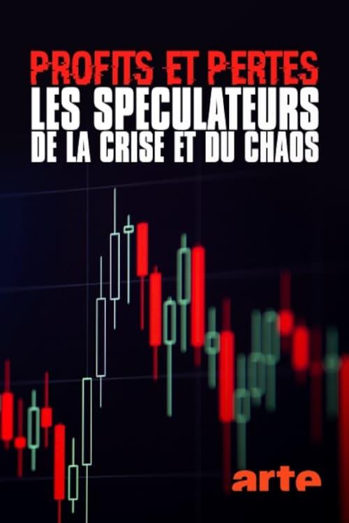 Profits et pertes : enquête sur les spéculateurs de la crise et du chaos