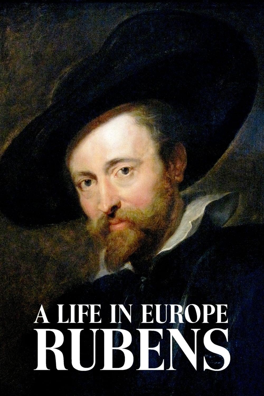 Rubens: A Life in Europe