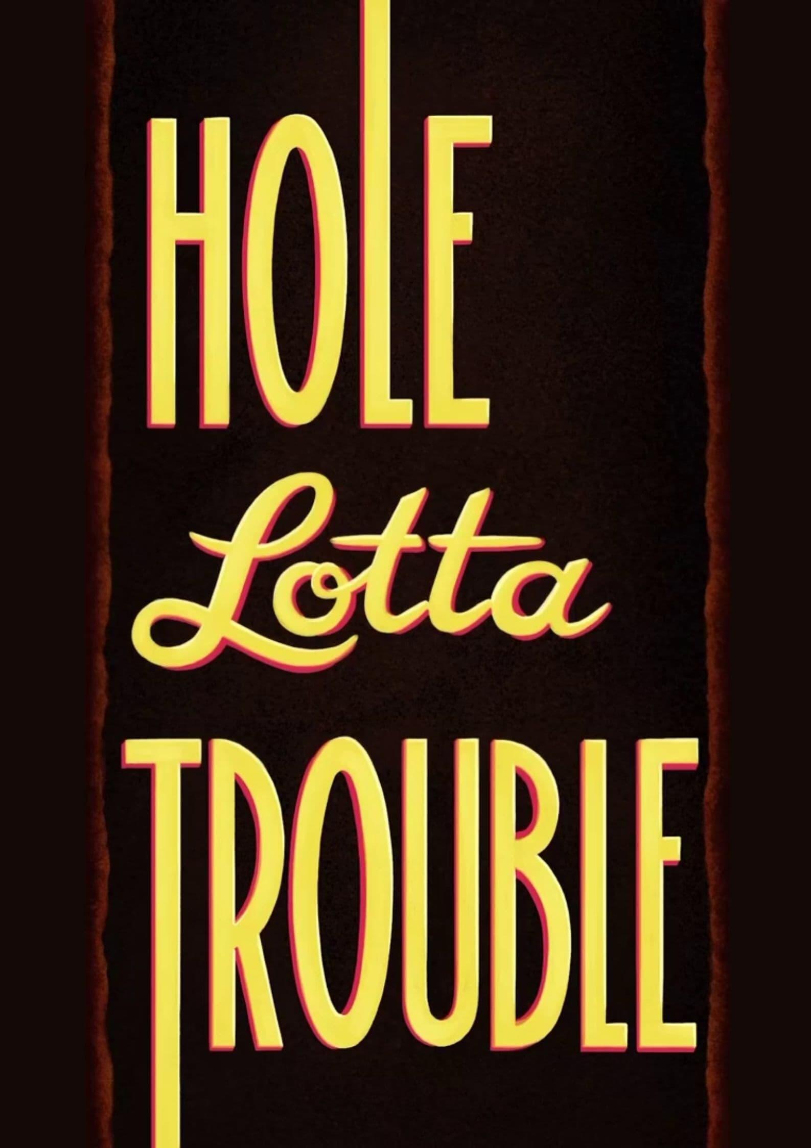 Hole Lotta Trouble