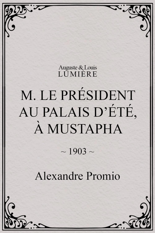 M. le président au palais d'été, à Mustapha
