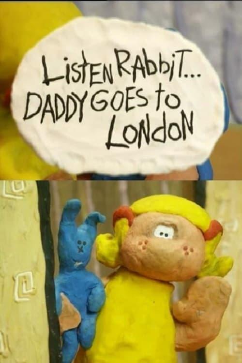 Listen, Rabbit... Daddy goes to London