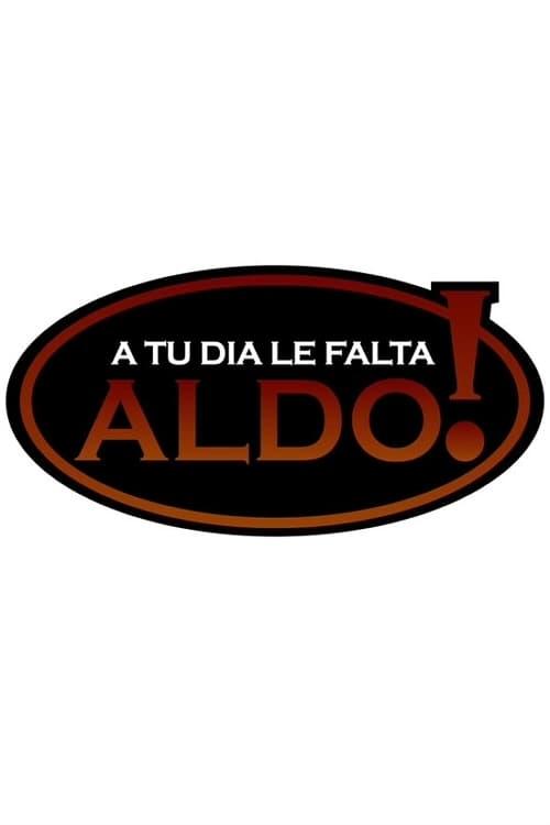 A tu día le falta Aldo!