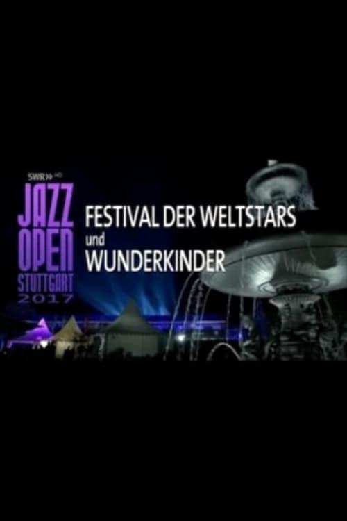 Jazz Open Stuttgart 2017 - Festival of World Stars and Child Prodigies