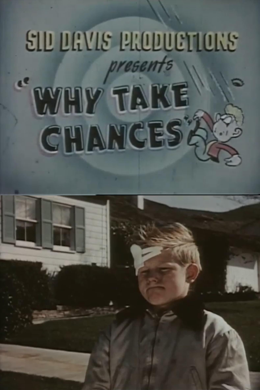 Why Take Chances?