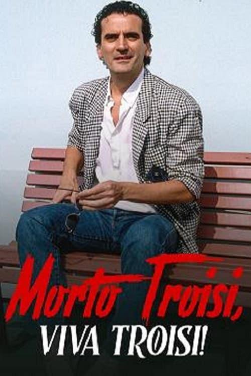 Morto Troisi, Viva Troisi!