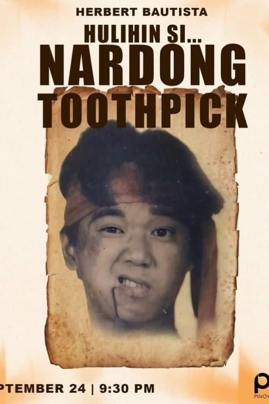 Hulihin Si... Nardong Toothpick
